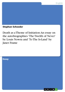 Title: Death as a Theme of Initiation: An essay on the autobiographies 'The Twelth of Never' by Louis Nowra and 'To The Is-Land' by Janet Frame