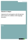 Title: Arguments for and against early therapeutic intervention for children with language disorders
