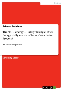 """Title: The """"EU – energy – Turkey"""" Triangle. Does Energy really matter in Turkey's Accession Process?"""