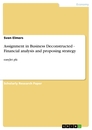 Titel: Assignment in Business Deconstructed - Financial analysis and proposing strategy