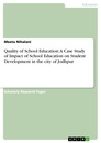 Title: Quality of School Education: A Case Study of Impact of School Education on Student Development in the city of Jodhpur