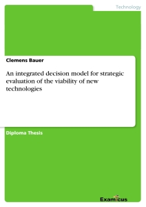 Title: An integrated decision model for strategic evaluation of the viability of new technologies