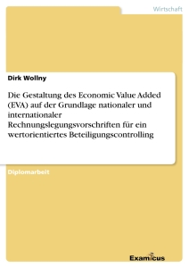 Titel: Die Gestaltung des Economic Value Added (EVA) auf der Grundlage nationaler und internationaler Rechnungslegungsvorschriften für ein wertorientiertes Beteiligungscontrolling