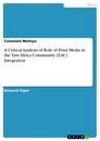 Title: A Critical Analysis of Role of Print Media in the East Africa Community (EAC) Integration