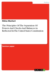 the principles of the separation of powers and checks and balances  the principles of the separation of powers and checks and balances as reflected in the united states constitution