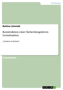 Titel: Konstruktion einer fächerintegrativen Lernsituation