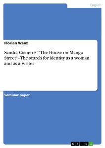 """Title: Sandra Cisneros' """"The House on Mango Street"""" - The search for identity as a woman and as a writer"""