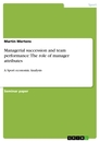 Title: Managerial succession and team performance:  The role of manager attributes