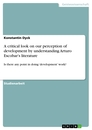 Title: A critical look on our perception of development by understanding Arturo Escobar's literature
