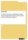 Title: To what extent has reunification eroded the most important features of the German model of industrial relations?