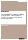 Title: Third Party Rights: A Comparison of English and German Law with Respect to the UNIDROIT Principles on International Commercial Contracts