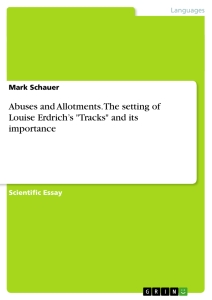 """Title: Abuses and Allotments. The setting of Louise Erdrich's """"Tracks"""" and its importance"""