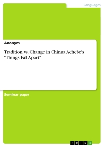 tradition vs change in chinua achebe s things fall apart  change in chinua achebe s things fall apart