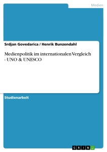 Titel: Medienpolitik im internationalen Vergleich - UNO & UNESCO