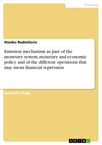 Title: Emission mechanism as part of the monetary system, monetary and economic policy and of the different operations that may mean financial repression