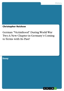 "Title: German ""Victimhood"" During World War Two: A New Chapter in Germany's Coming to Terms with Its Past?"