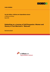 "Titel: Embarking on a Journey of Self-Possession. Women and Slavery in Toni Morrison's ""Beloved"""