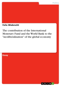 """Title: The contribution of the International Monetary Fund and the World Bank to the """"neoliberalization"""" of the global economy"""