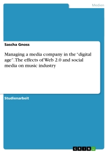 "Titel: Managing a media company in the ""digital age"". The effects of Web 2.0 and social media on music industry"