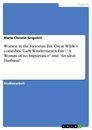 """Title: Women in the Victorian Era. Oscar Wilde's comedies """"Lady Windermere's Fan"""", """"A Woman of no Importance"""" and """"An ideal Husband"""""""