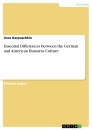 Titel: Essential Differences between the German and American Business Culture