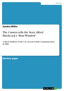 the camera tells the story alfred hitchcock s rear window  alfred hitchcock s rear window