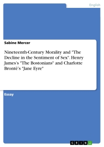 """Title: Nineteenth-Century Morality and """"The Decline in the Sentiment of Sex"""". Henry James's """"The Bostonians"""" and Charlotte Brontë's """"Jane Eyre"""""""