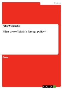 what drove yeltsin s foreign policy publish your master s  what drove yeltsin s foreign policy essay