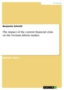 Title: The impact of the current financial crisis on the German labour market
