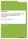 Titel: Improving Customer Relationships in the Sports  Industry through the Use of E-Business