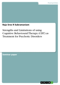 Title: Strengths and Limitations of using Cognitive Behavioural Therapy (CBT) as Treatment for Psychotic Disorders