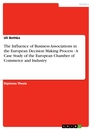 Title: The Influence of Business Associations in the European Decision Making Process - A Case Study of the European Chamber of Commerce and Industry