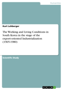 Title: The Working and Living Conditions in South Korea in the stage of the export-oriented Industrialization (1965-1980)
