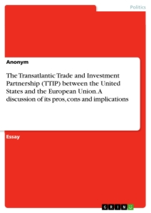 Title: The Transatlantic Trade and Investment Partnership (TTIP) between the United States and the European Union. A discussion of its pros, cons and implications