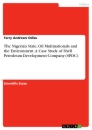 Title: The Nigerian State, Oil Multinationals and the Environment. A Case Study of Shell Petroleum Development Company (SPDC)