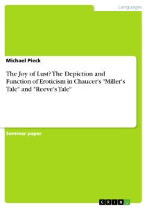 """Title: The Joy of Lust? The Depiction and Function of Eroticism in Chaucer's """"Miller's Tale"""" and """"Reeve's Tale"""""""