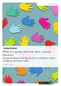 Title: What is a group and how does a group function? Group dynamics and the model according to Bruce Tuckman and Ruth Cohn