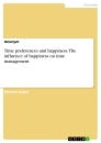Titel: Time preferences and happiness. The influence of happiness on time management