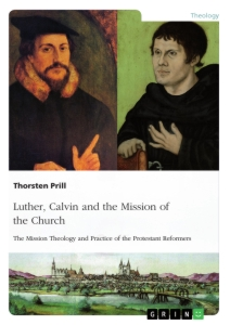 Title: Luther, Calvin and the Mission of the Church
