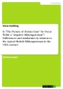 """Titel: Is """"The Picture of Dorian Gray"""" by Oscar Wilde a """"negative Bildungsroman""""? Differences and similarities in relation to the typical British Bildungsroman in the 19th century"""