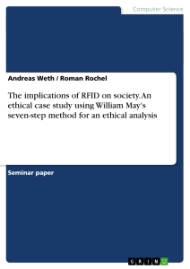Title: The implications of RFID on society. An ethical case study using William May's seven-step method for an ethical analysis