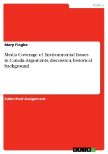 Title: Media Coverage of Environmental Issues in Canada. Arguments, discussion, historical background