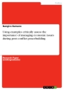 Title: Using examples critically assess the importance of managing economic issues during post conflict peacebuilding