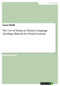 Title: The Use of Drama in Modern Language Teaching. Material for French Lessons