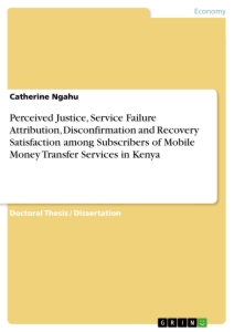 Title: Perceived Justice, Service Failure Attribution, Disconfirmation and Recovery Satisfaction among Subscribers of Mobile Money Transfer Services in Kenya