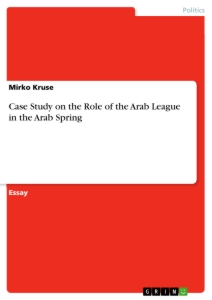 Title: Case Study on the Role of the Arab League in the Arab Spring