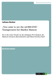 "Titel: ""You came to see the mOBSCENE"". Transgression bei Marilyn Manson"