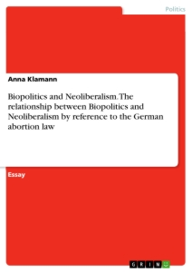 Title: Biopolitics and Neoliberalism. The relationship between Biopolitics and Neoliberalism by reference to the German abortion law