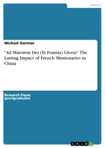 "Title: ""Ad Maiorem Dei (Et Fransia) Gloria"". The Lasting Impact of French Missionaries in China"