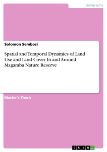 Title: Spatial and Temporal Dynamics of Land Use and Land Cover In and Around Magamba Nature Reserve